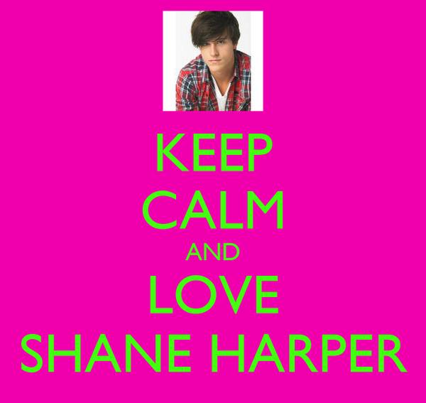 KEEP CALM AND LOVE SHANE HARPER