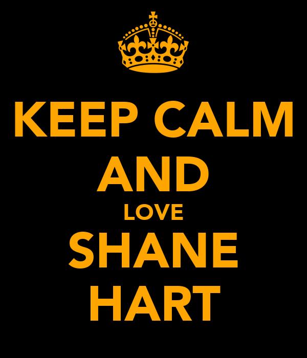 KEEP CALM AND LOVE SHANE HART