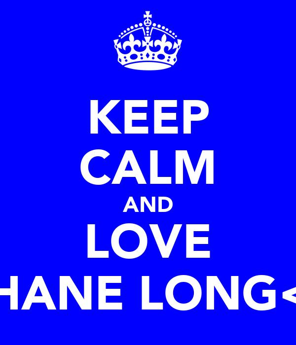 KEEP CALM AND LOVE SHANE LONG<3