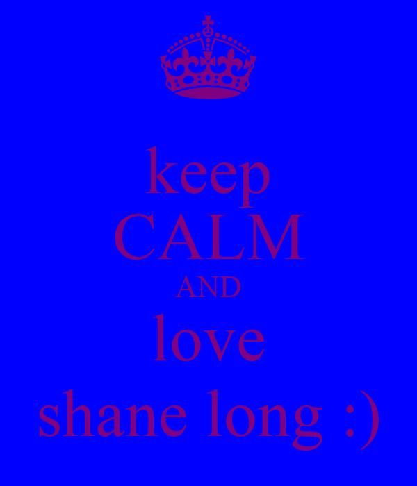keep CALM AND love shane long :)
