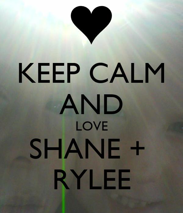 KEEP CALM AND LOVE SHANE +  RYLEE