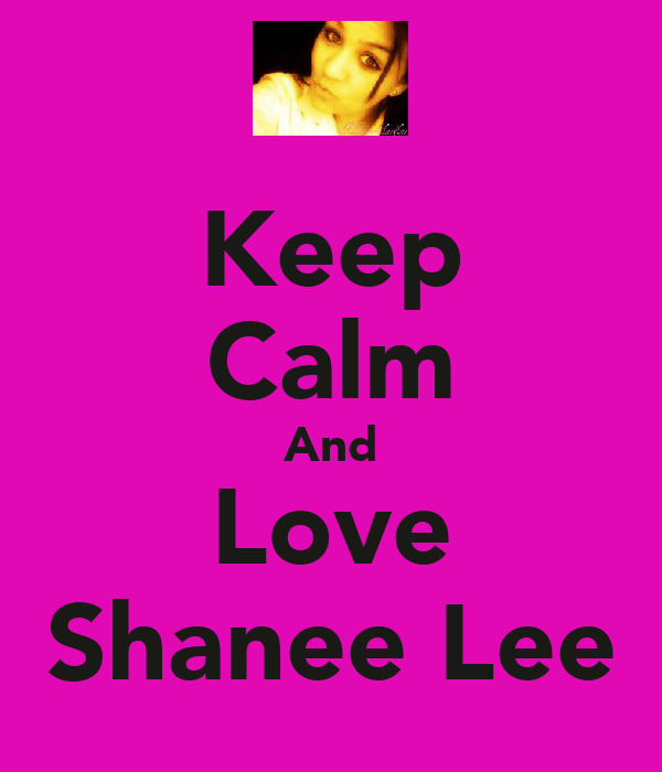 Keep Calm And Love Shanee Lee