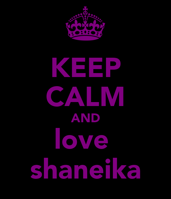 KEEP CALM AND love  shaneika