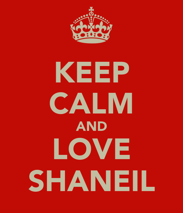 KEEP CALM AND LOVE SHANEIL