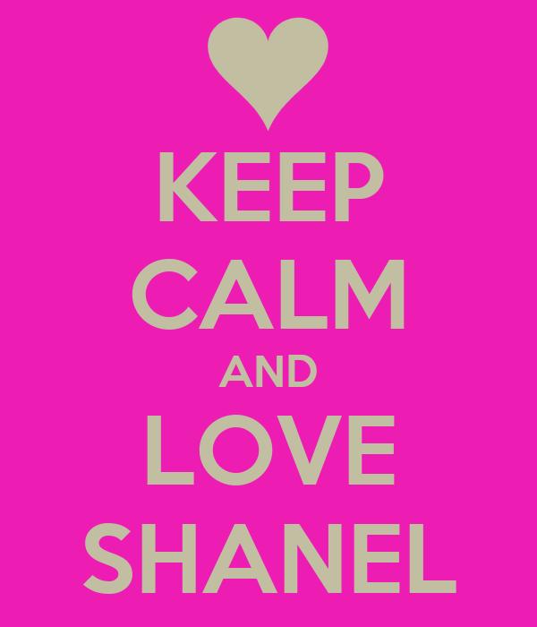 KEEP CALM AND LOVE SHANEL