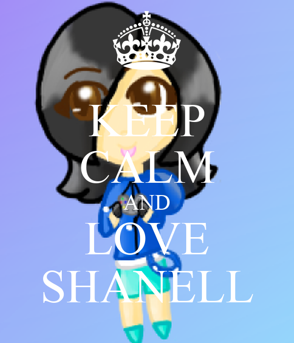 KEEP CALM AND LOVE SHANELL