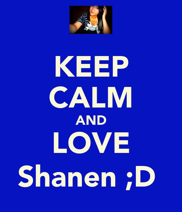 KEEP CALM AND LOVE Shanen ;D
