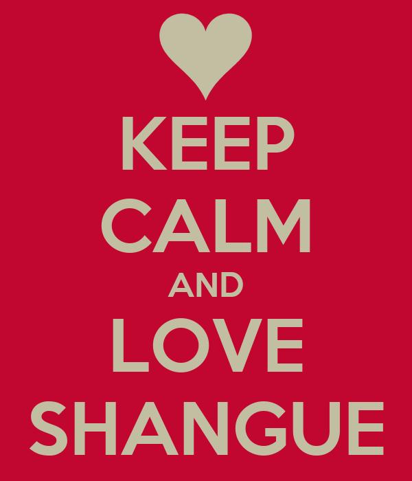 KEEP CALM AND LOVE SHANGUE