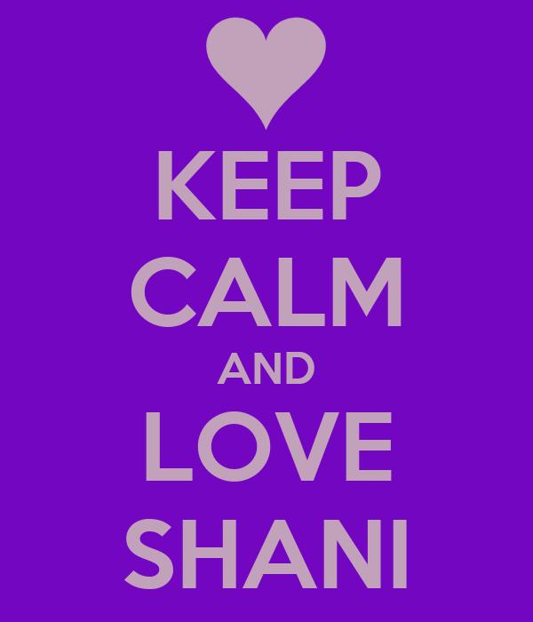 KEEP CALM AND LOVE SHANI