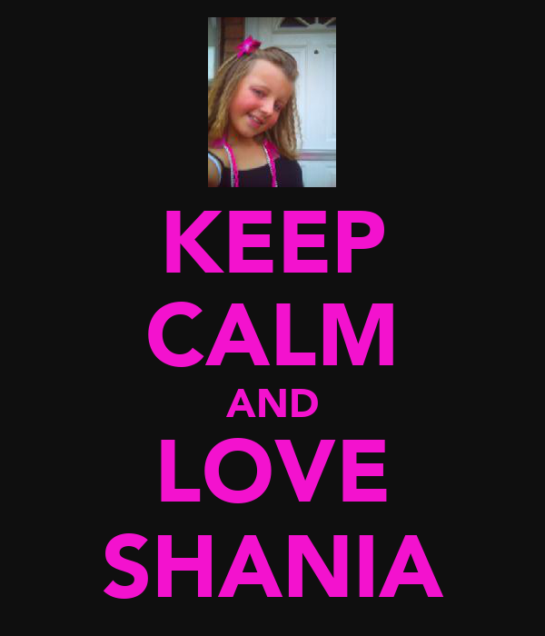 KEEP CALM AND LOVE SHANIA