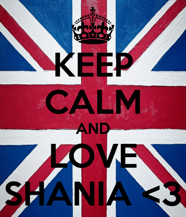 KEEP CALM AND LOVE SHANIA <3