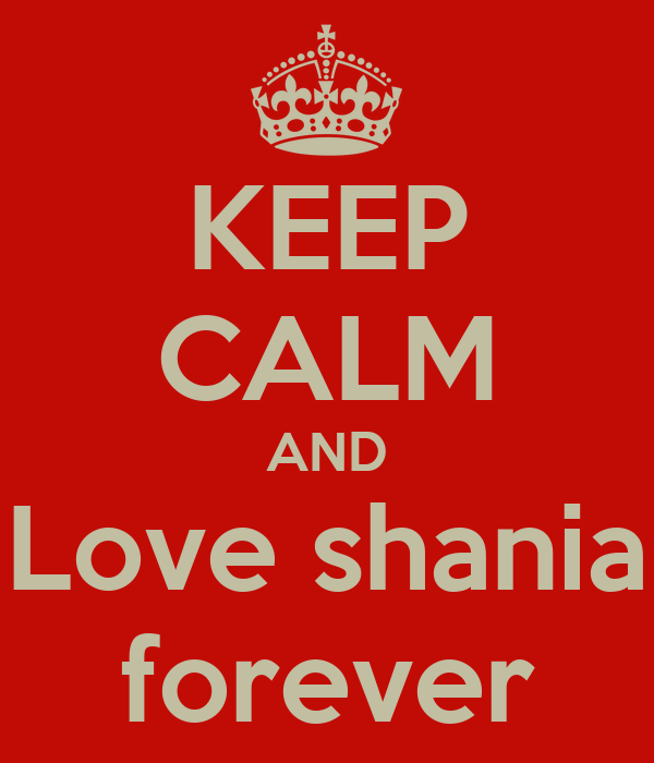 KEEP CALM AND Love shania forever