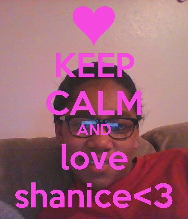 KEEP CALM AND love shanice<3