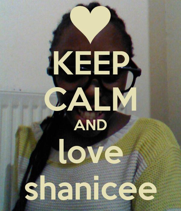 KEEP CALM AND love shanicee