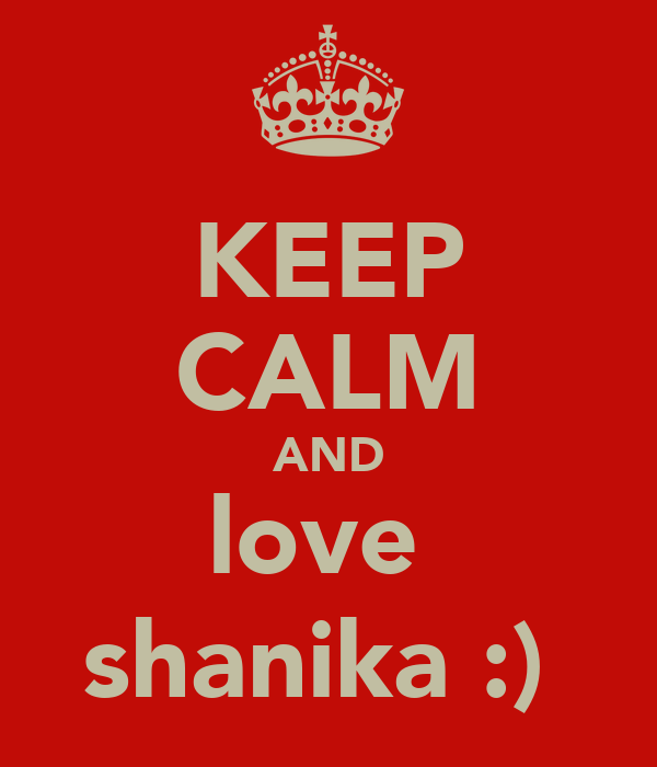 KEEP CALM AND love  shanika :)
