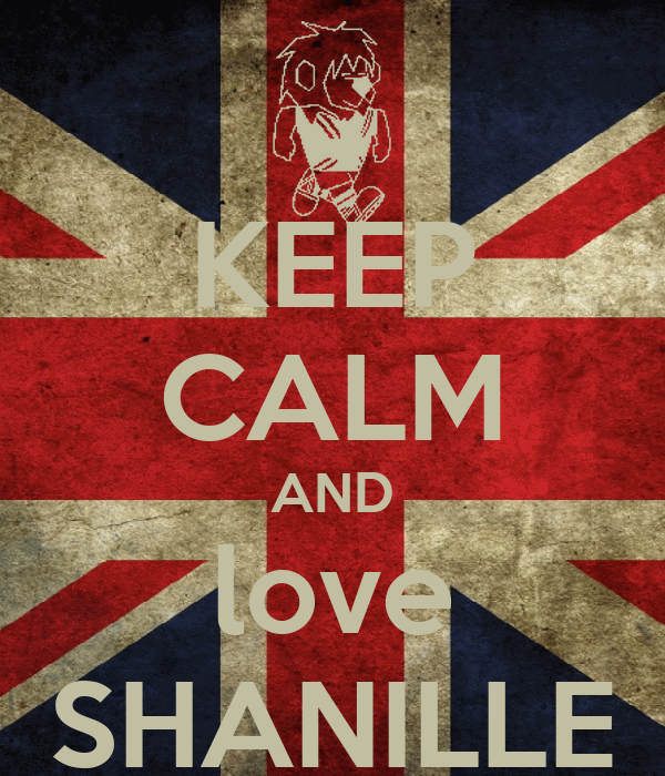 KEEP CALM AND love SHANILLE