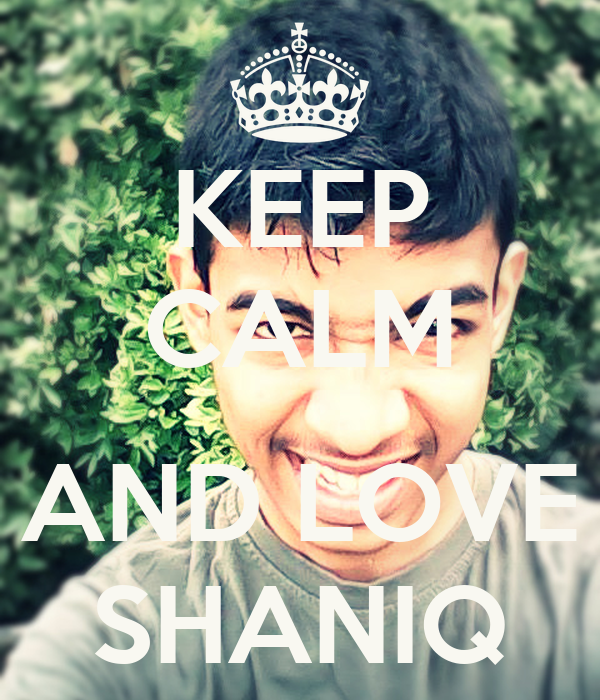 KEEP CALM  AND LOVE SHANIQ