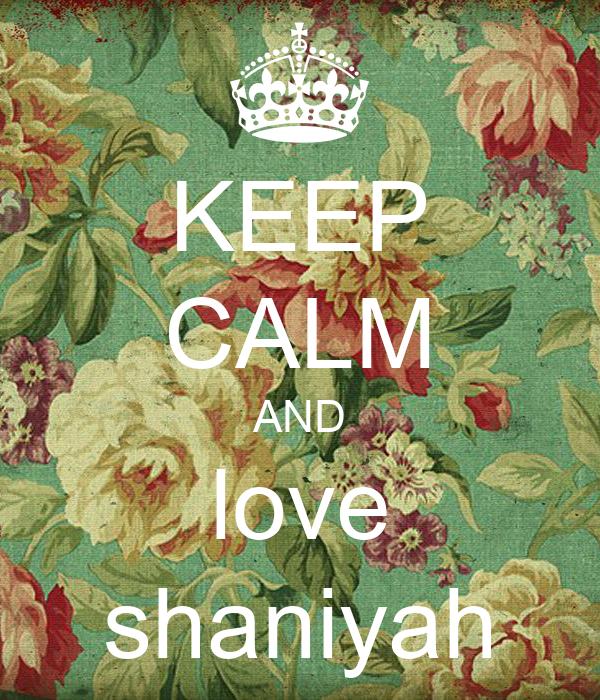 KEEP CALM AND love shaniyah