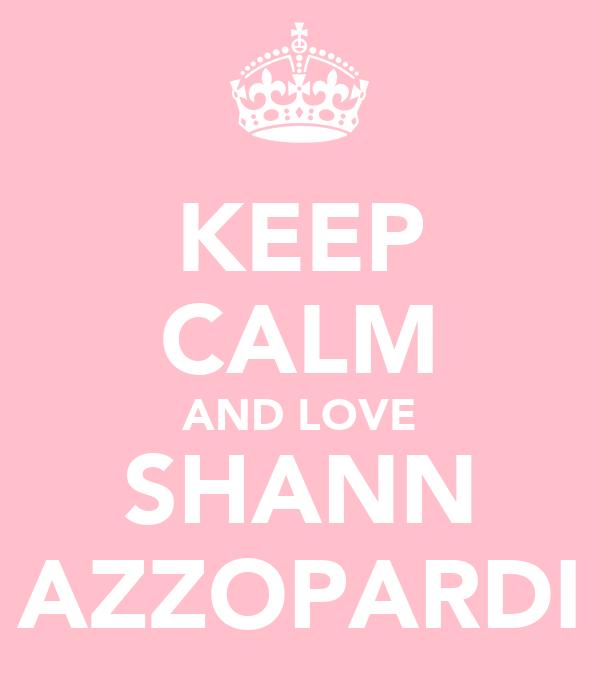 KEEP CALM AND LOVE SHANN AZZOPARDI