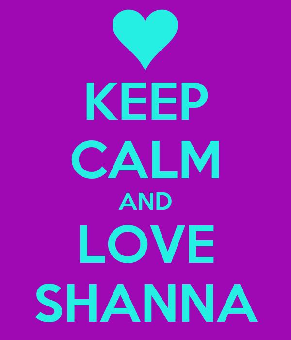 KEEP CALM AND LOVE SHANNA