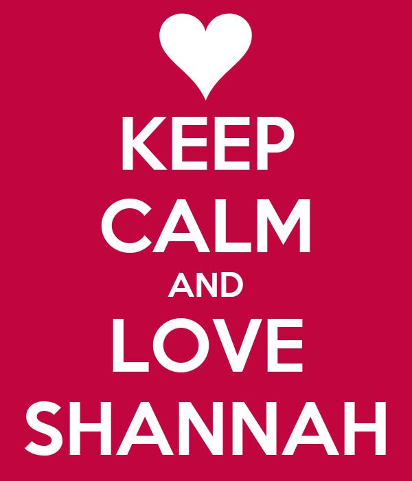 KEEP CALM AND LOVE SHANNAH