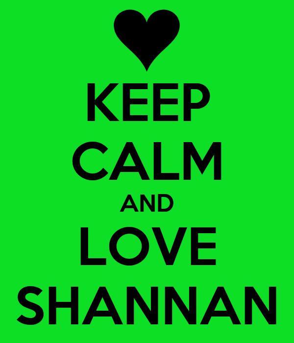 KEEP CALM AND LOVE SHANNAN