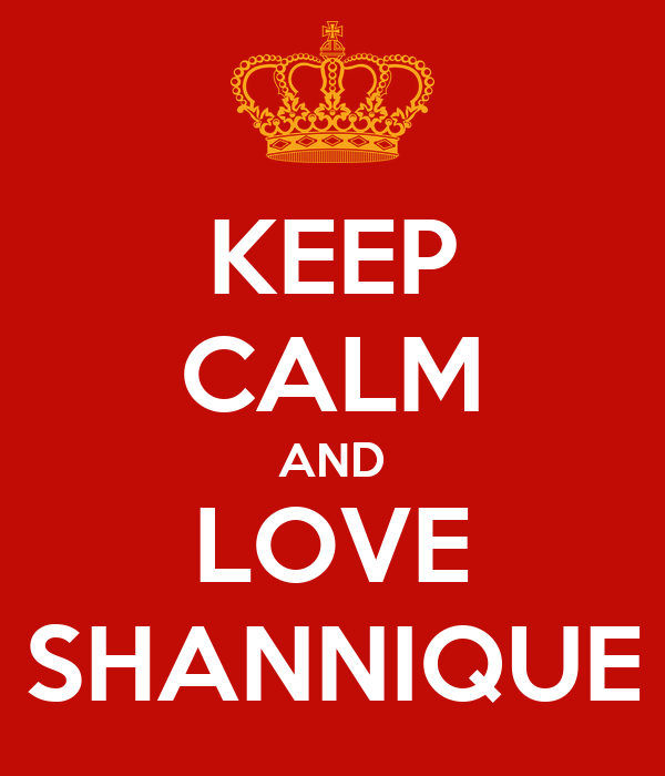 KEEP CALM AND LOVE SHANNIQUE