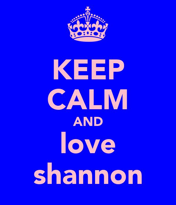 KEEP CALM AND love shannon