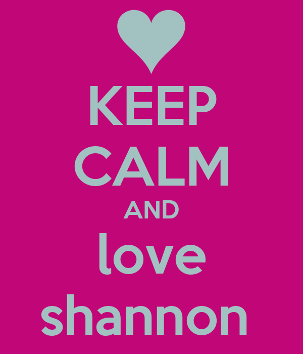 KEEP CALM AND love shannon