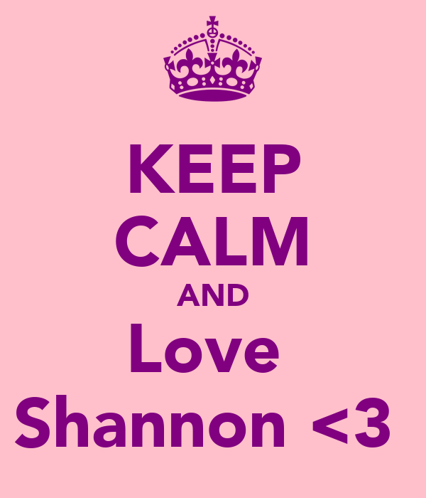 KEEP CALM AND Love  Shannon <3