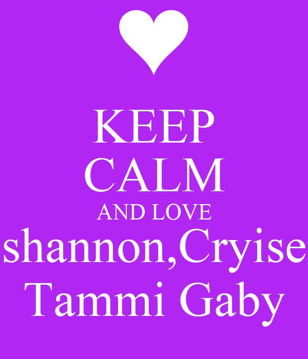KEEP CALM AND LOVE shannon,Cryise Tammi Gaby