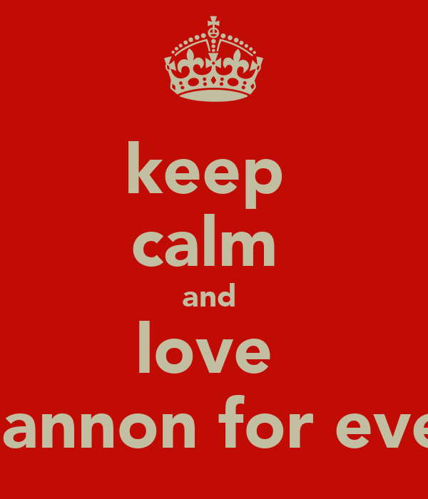 keep  calm  and  love  shannon for ever