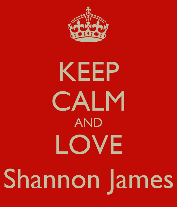 KEEP CALM AND LOVE Shannon James