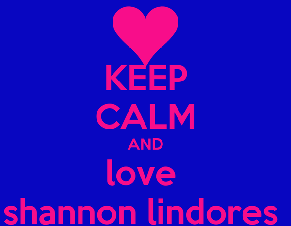 KEEP CALM AND love  shannon lindores