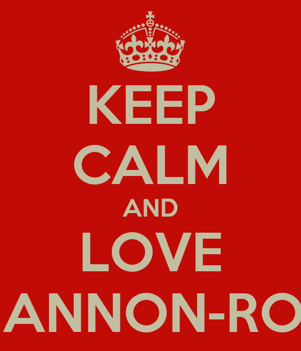 KEEP CALM AND LOVE SHANNON-ROSE