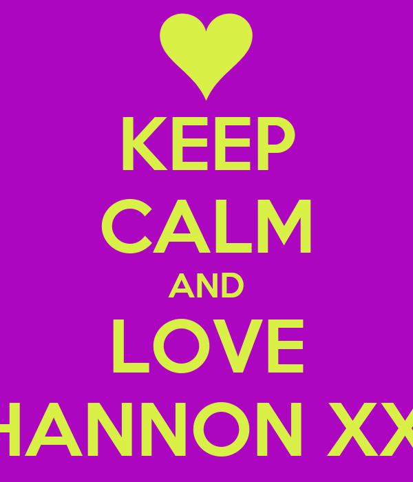 KEEP CALM AND LOVE SHANNON XXX