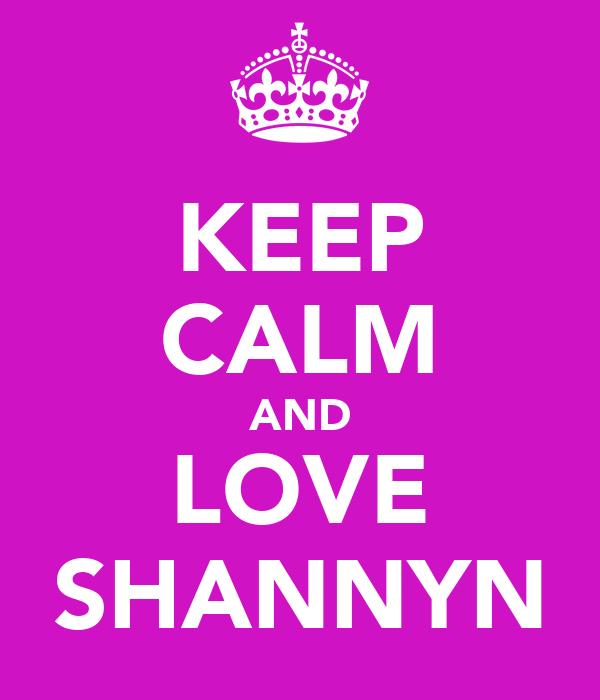 KEEP CALM AND LOVE SHANNYN