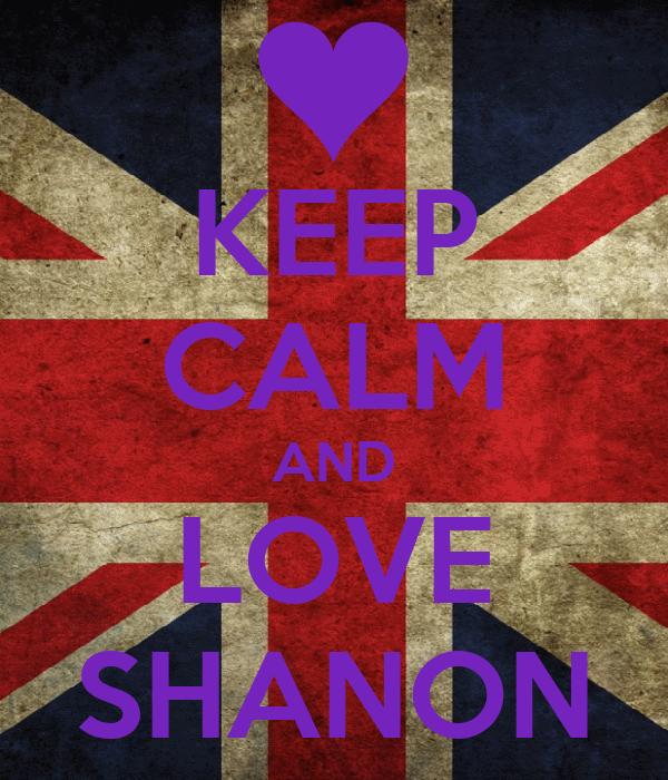 KEEP CALM AND LOVE SHANON