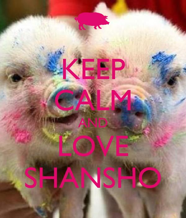 KEEP CALM AND LOVE SHANSHO