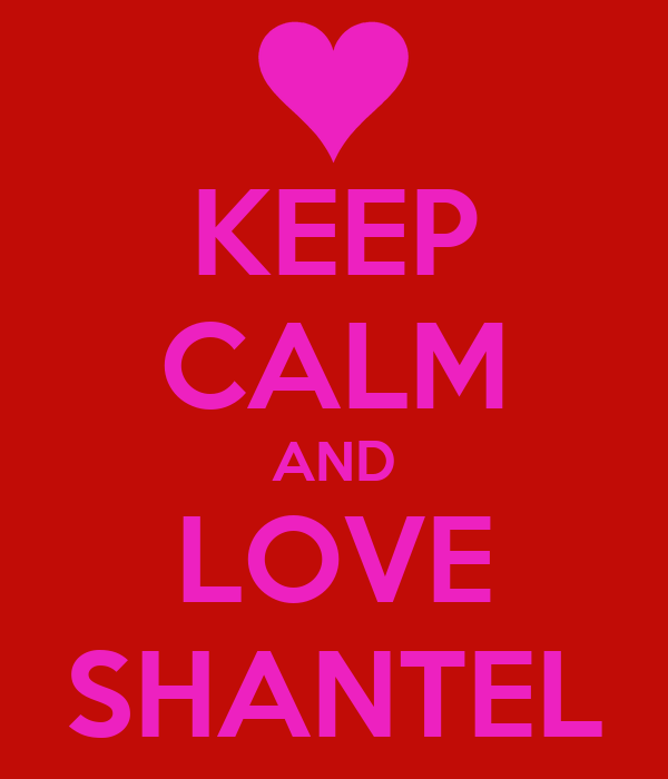KEEP CALM AND LOVE SHANTEL