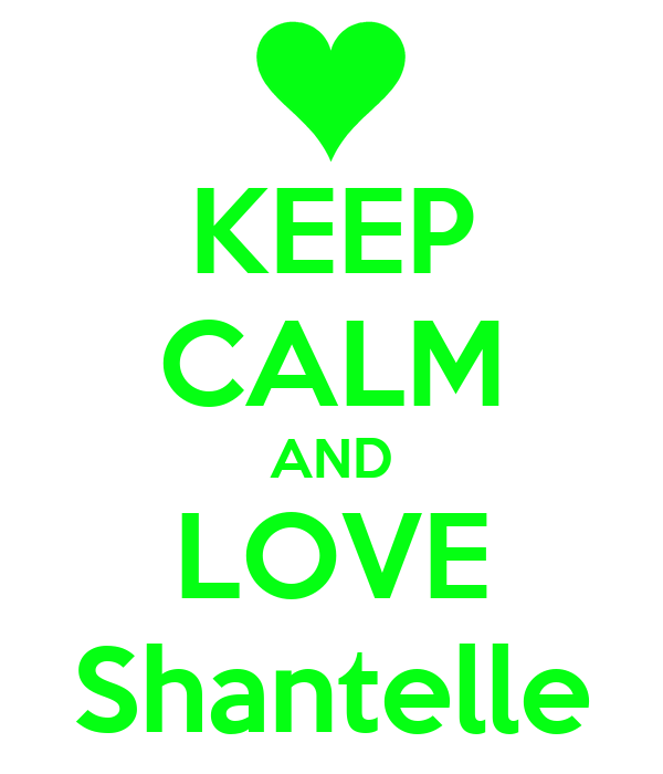 KEEP CALM AND LOVE Shantelle
