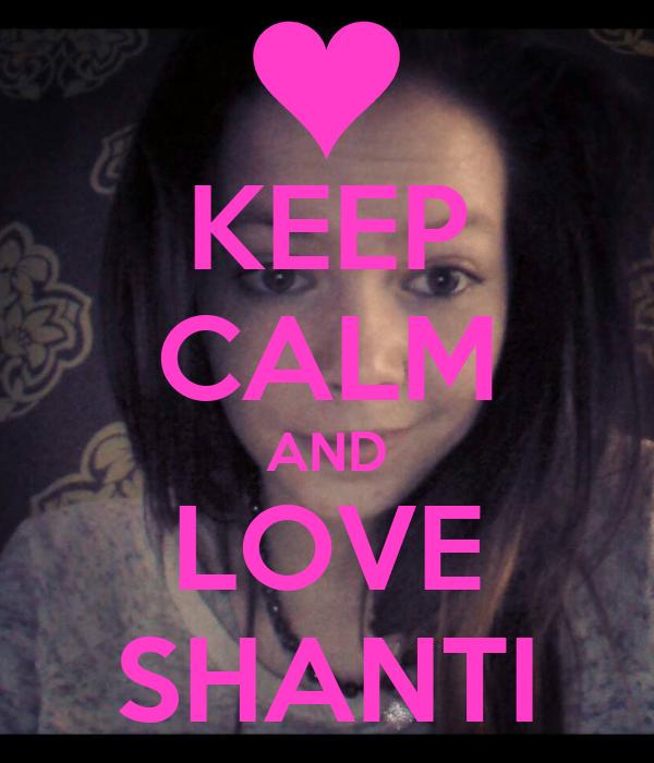 KEEP CALM AND LOVE SHANTI