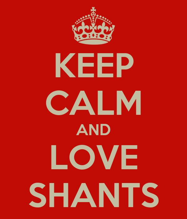KEEP CALM AND LOVE SHANTS