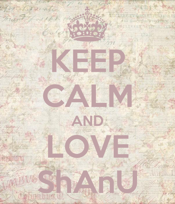 KEEP CALM AND LOVE ShAnU