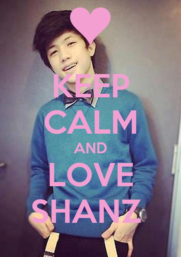 KEEP CALM AND LOVE SHANZ