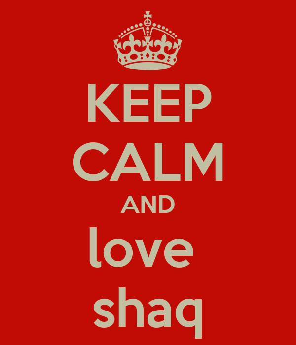 KEEP CALM AND love  shaq