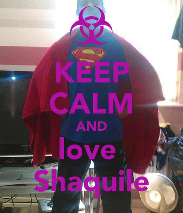 KEEP CALM AND love  Shaquile