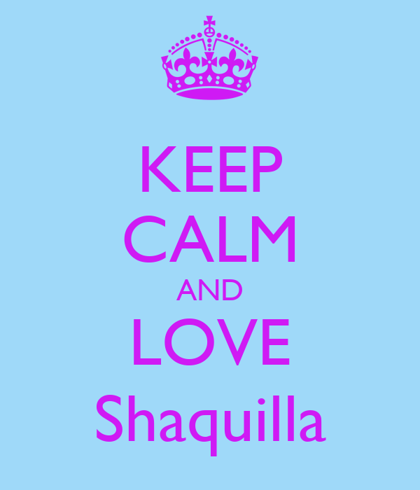 KEEP CALM AND LOVE Shaquilla