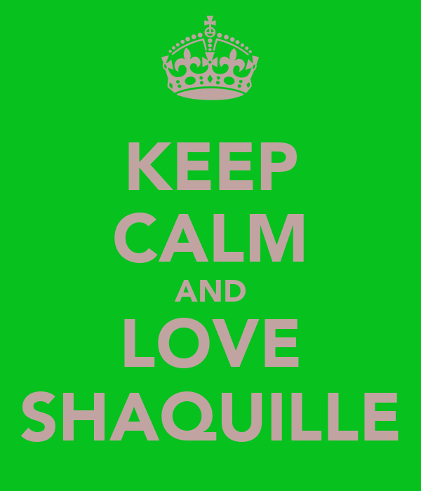 KEEP CALM AND LOVE SHAQUILLE