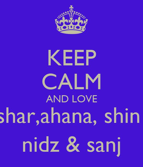 KEEP CALM AND LOVE shar,ahana, shin  nidz & sanj